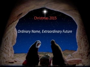 Ordinary Name, Extraordinary Future - Christmas Service