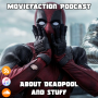 Artwork for MovieFaction Podcast - About Deadpool and Stuff