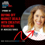 Artwork for EP 121: Buying Off Market Deals with Creative Financing with Mercedes Torres