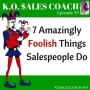 Artwork for 7 Amazingly Foolish Things Salespeople Do