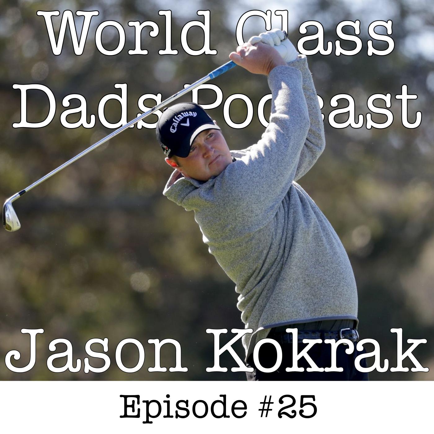 JASON KOKRAK - Fatherhood Insights from a PGA Champion