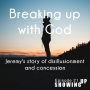 Artwork for Ep 21: Breaking Up With God: Jeremy's Story of Disillusionment and Concession