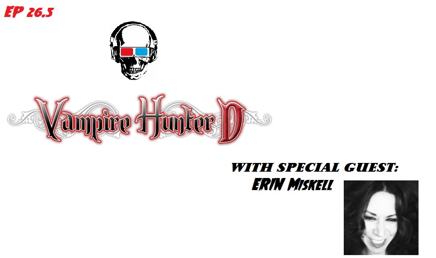 Vampire Hunter D-with Special Guest: Erin Miskell