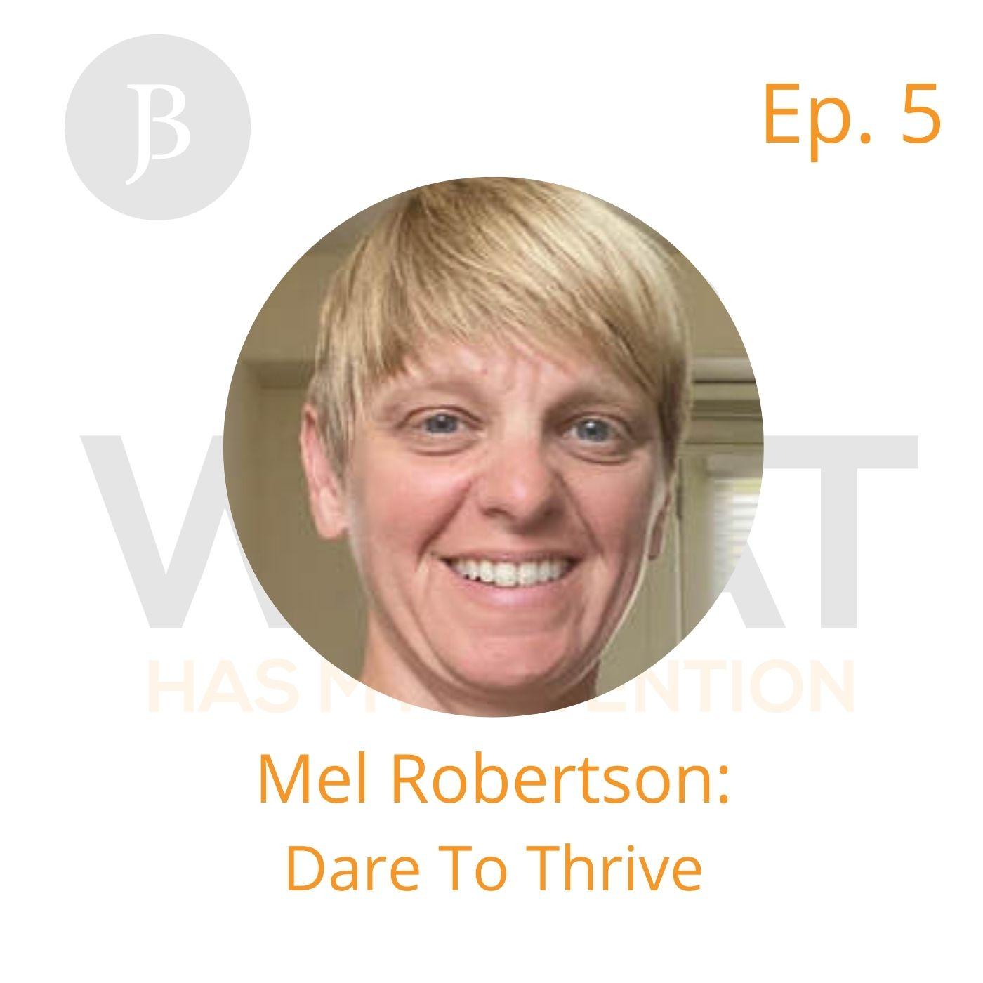 Ep. 5 Mel Robertson: Dare To Thrive