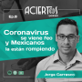 Artwork for E8. Coronavirus se viene feo y mexicanos la están rompiendo | Jorge Carrasco | SciCore Medical