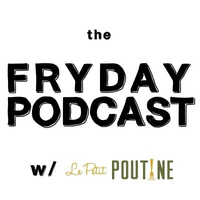 FRYday Podcast with Le Petit Poutine show image