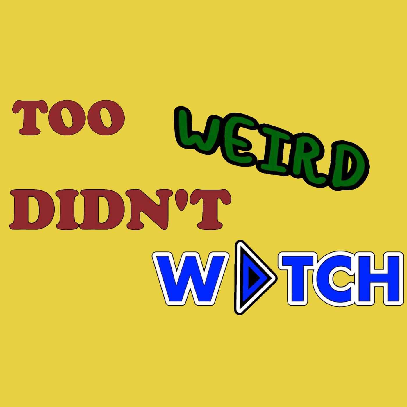 Too Weird Didn't Watch show art