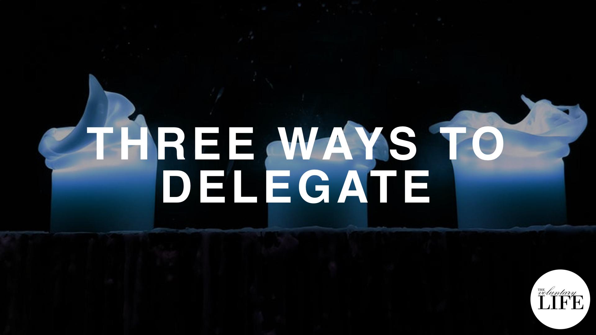 108 Three Ways To Delegate