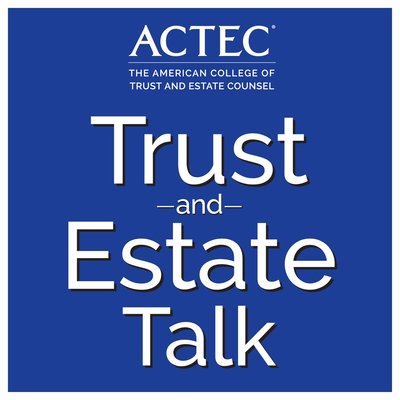 ACTEC Trust & Estate Talk show art