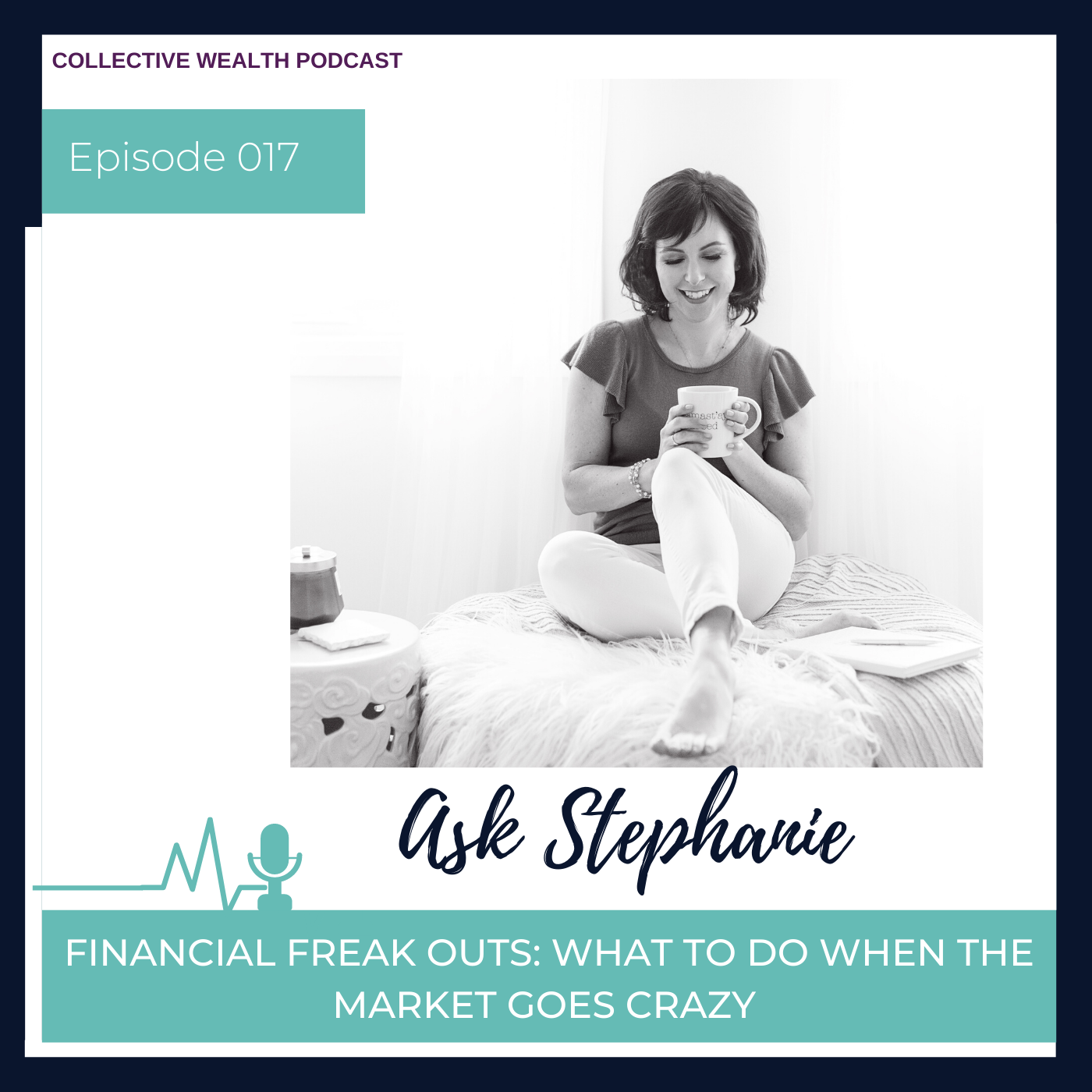 S1E17: Ask Stephanie: Financial freak-outs: what to do when the market goes crazy