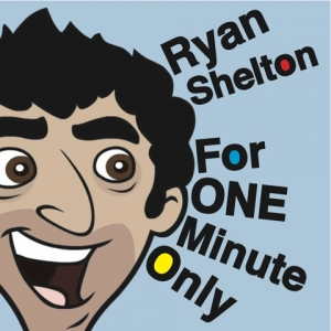 Ryan Shelton: For One Minute Only
