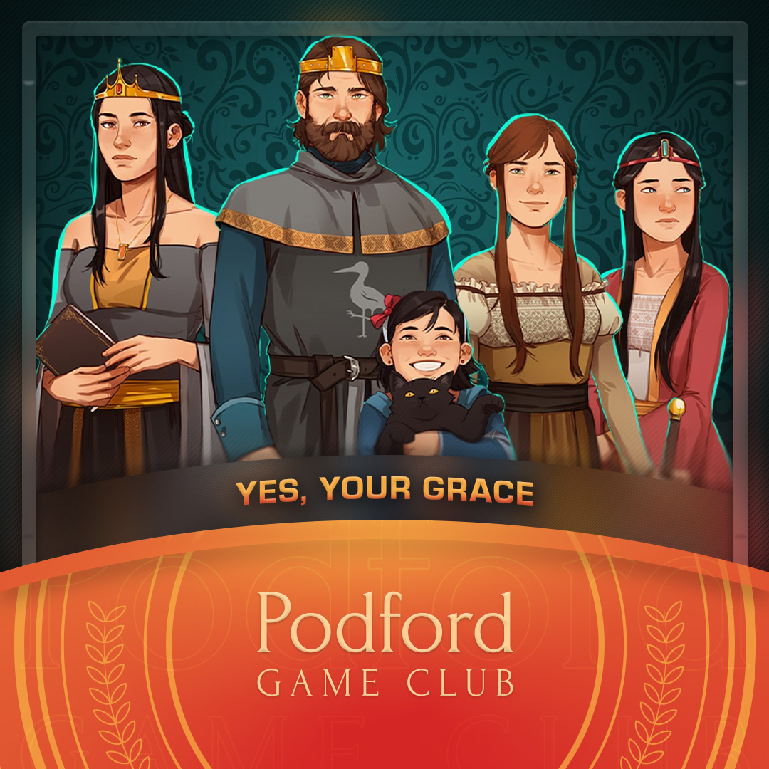 Podford Game Club: Yes, Your Grace (Spoilercast)