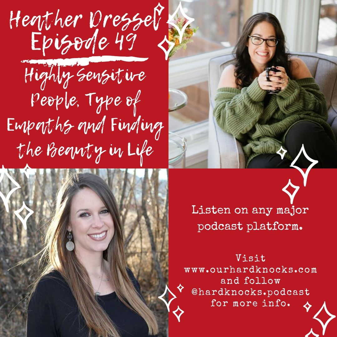 Episode 49: Heather Dressel - Highly Sensitive People, Types of Empaths and Finding the Beauty in Life