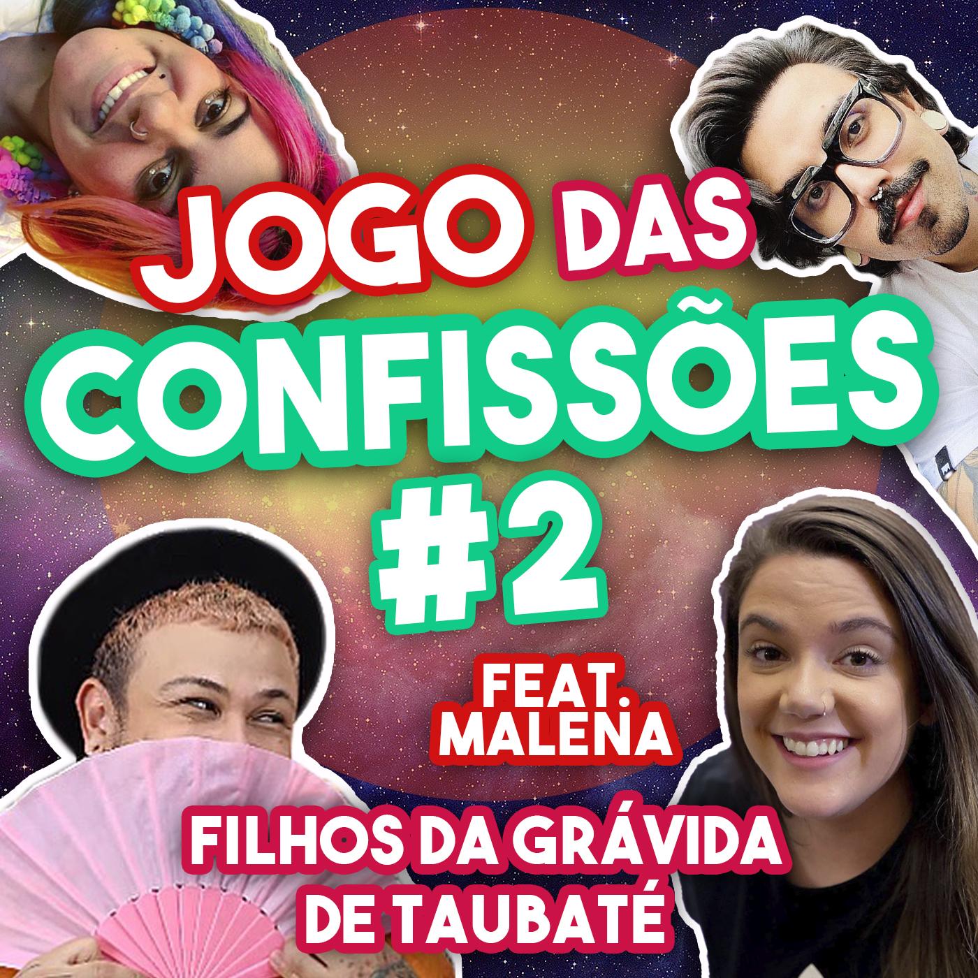#120 - Jogo das Confissões #2 (feat. Malena)