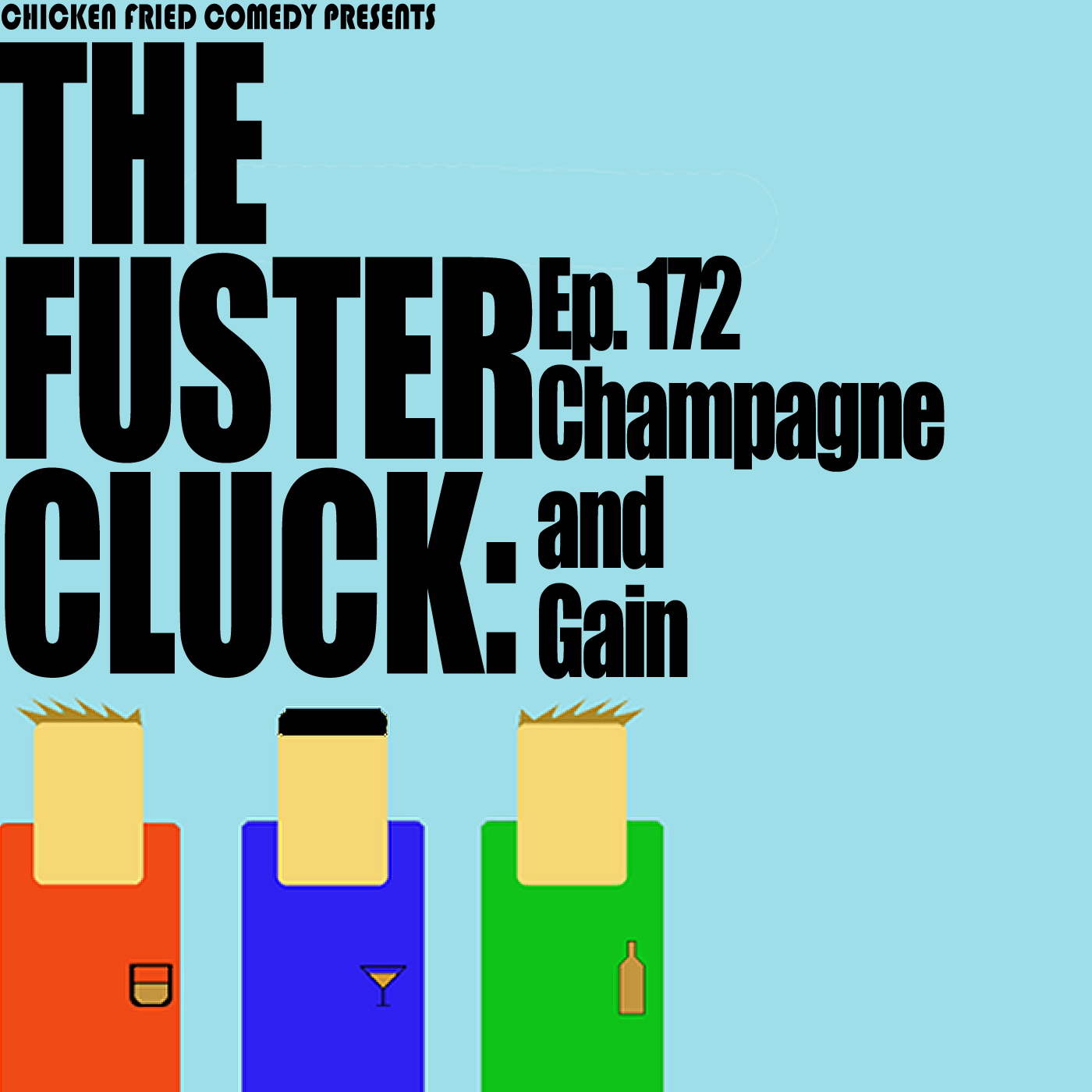 The Fustercluck Ep 172: Champagne and Gain