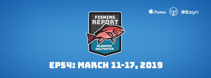 Alabama Saltwater Fishing Report | Ep54 | MArch 11-17, 2019