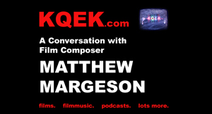 KQEK.com --- Interview with film composer Matthew Margeson (2016)