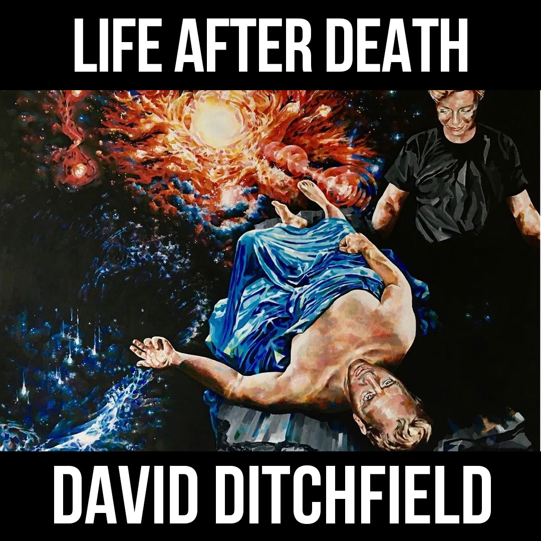 Life After Death w/ David Ditchfield