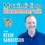 Artwork for Welcome to Maximizing Ecommerce with Kevin Sanderson!