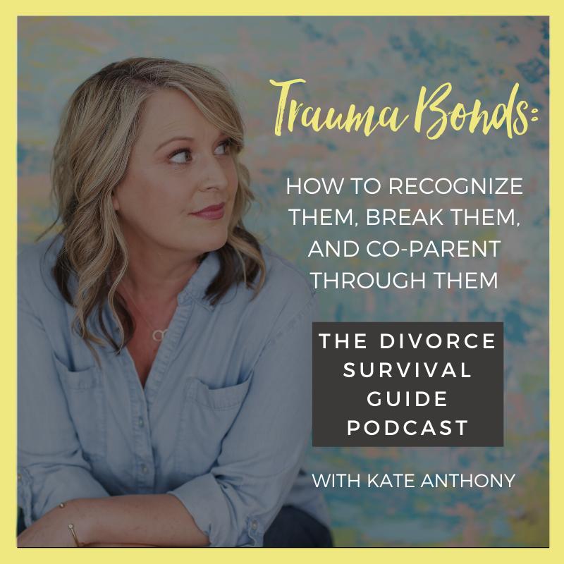 The Divorce Survival Guide Podcast - Trauma Bonds: How to recognize them, break them, and co-parent through them