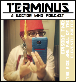 Terminus Podcast -- Episode 2: The Rise and Fall of the Eleventh Doctor