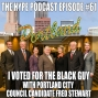 Artwork for The Hype Podcast episode 61 I VOTED FOR THE BLACK GUY WITH PORTLAND CITY COUNCIL CANDIDATE FRED STEWART