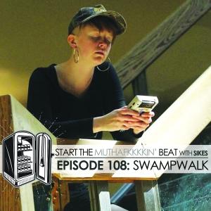 Start The Beat 108: SWAMPWALK