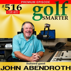 516 Premium:John Abendroth Co-host of Hooked On Golf Radio and former PGA Tour Pro