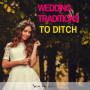 Artwork for 121 Wedding Traditions to Ditch