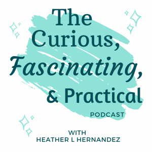 The Curious, Fascinating, and Practical Podcast
