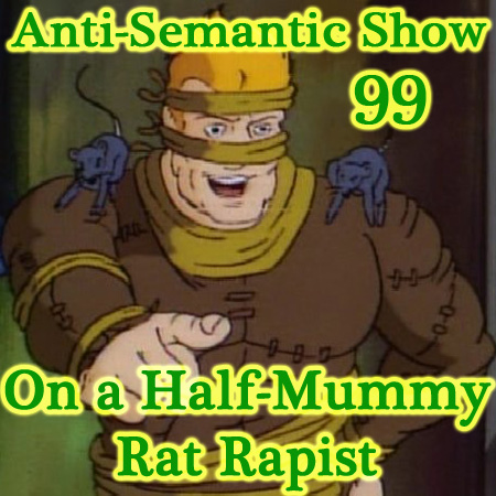 Episode 99 - On a Half-Mummy Rat Rapist