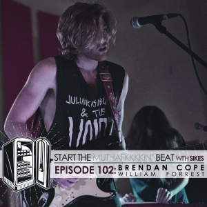 Start The Beat 102: BRENDAN COPE of WILLIAM FORREST