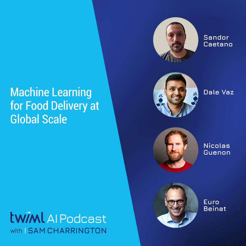 Machine Learning for Food Delivery at Global Scale - #415