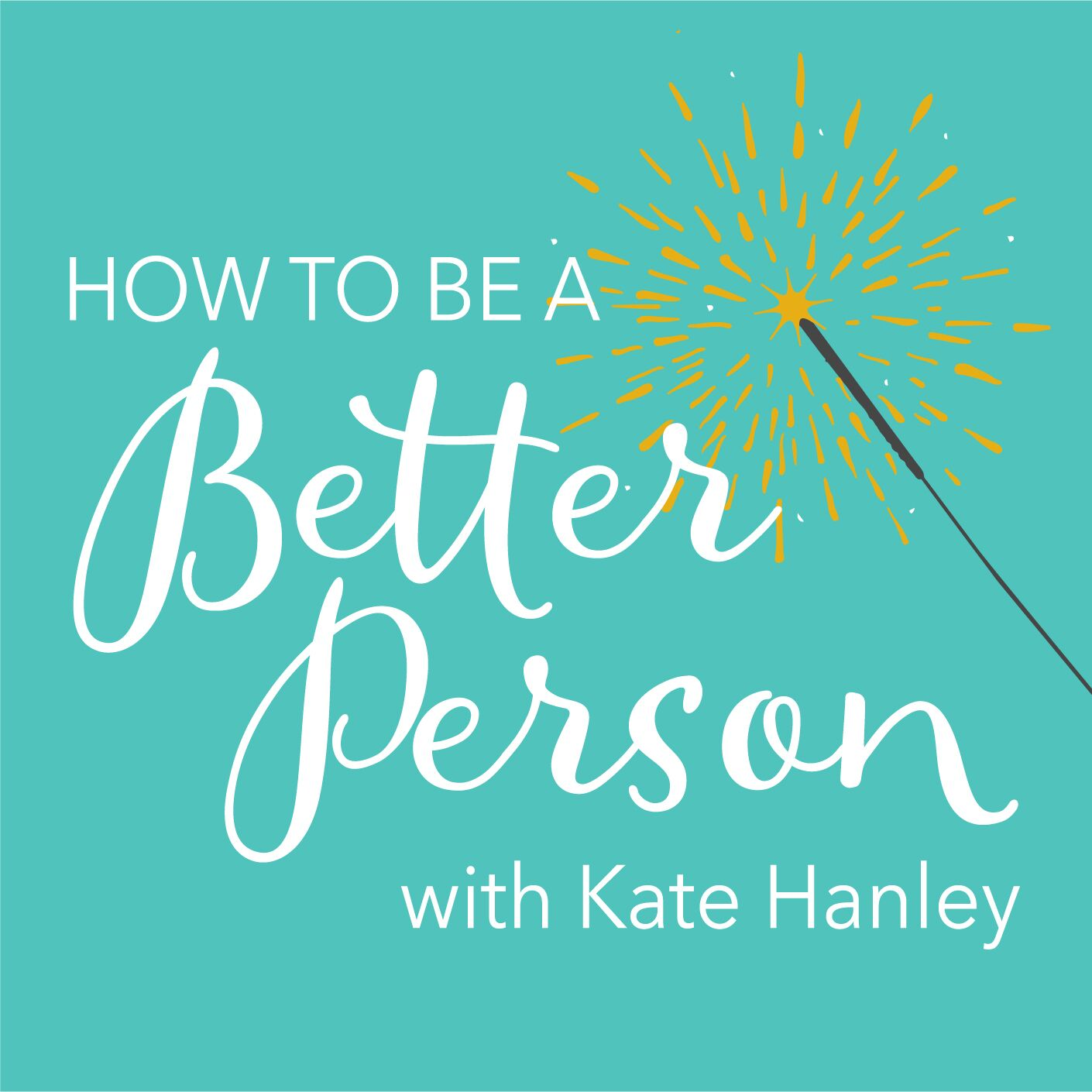 How To Be A Better Person with Kate Hanley show art