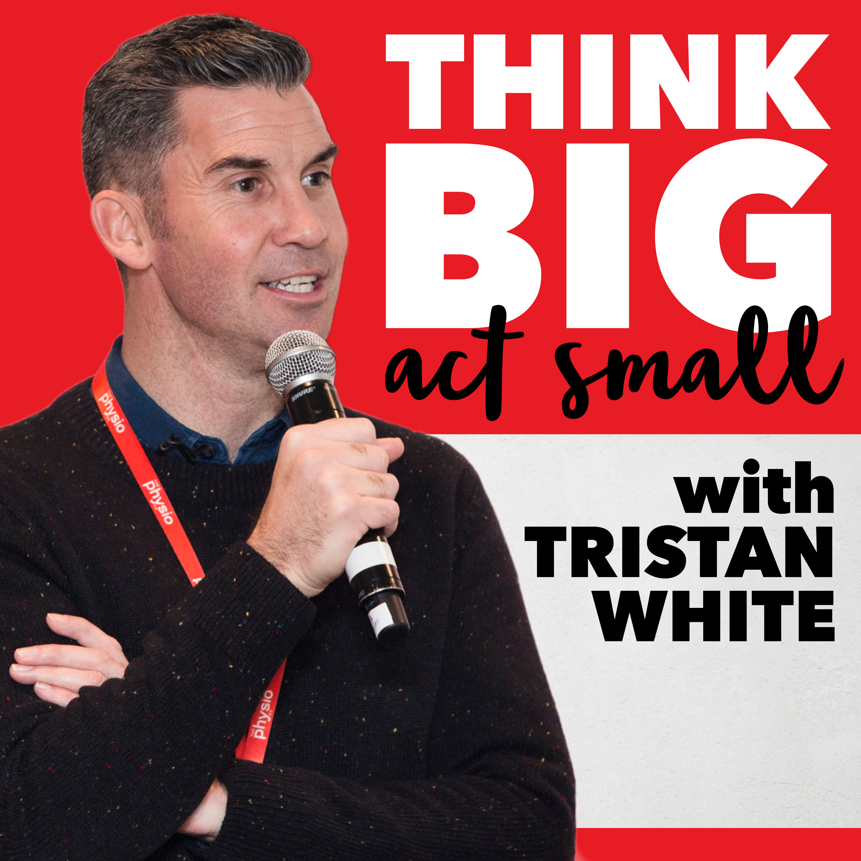 Think Big Act Small with Tristan White show art