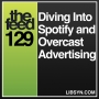 Artwork for 129 Diving Into Spotify and Overcast Advertising