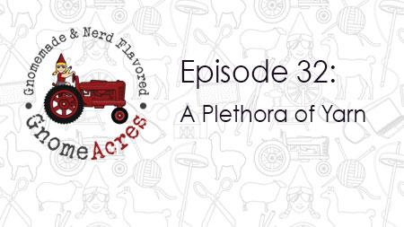 A Plethora of Yarn (Episode 32)