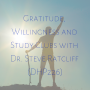 Artwork for Gratitude, Willingness and Study Clubs with Dr. Steve Ratcliff (DHP226)