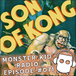 Monster Kid Radio #071 - The Son of Kong and Stephen D. Sullivan - Part One