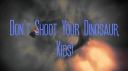 Don't Shoot Your Dinosaur, Kids!