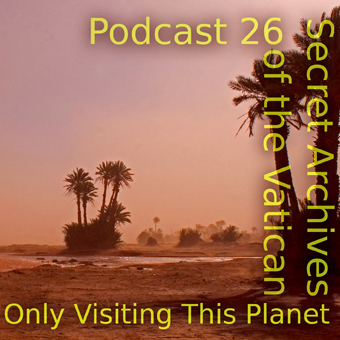 Secret Archives of the Vatican Podcast 26 - Only Visiting this Planet