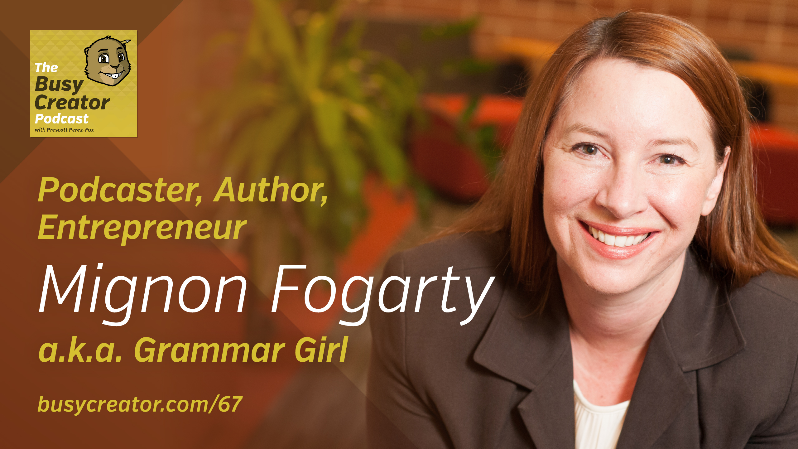 Re-Issue: How Mignon Fogarty Launched a World-Famous Podcast Network and Became Grammar Girl - The Busy Creator Podcast 67