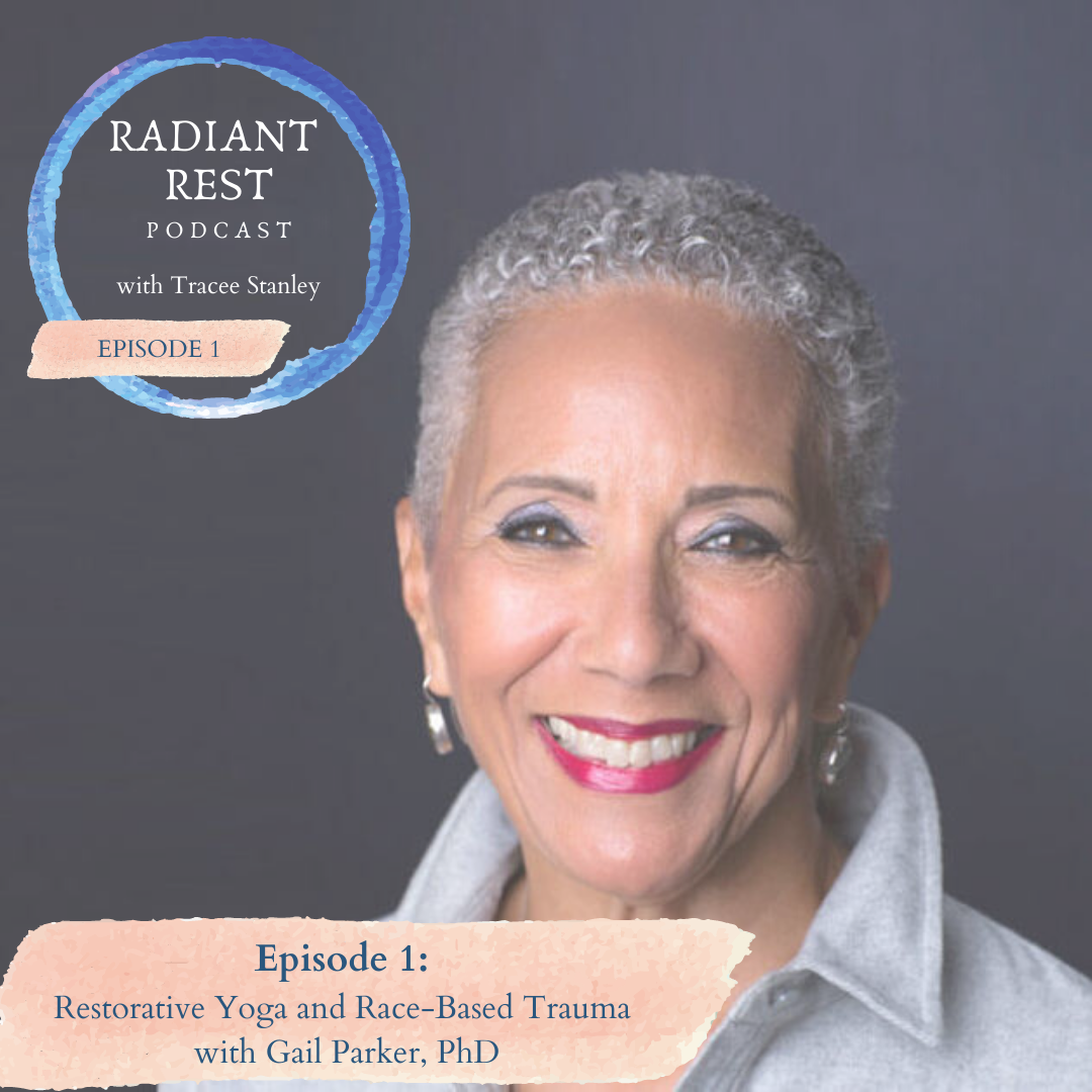 Restorative Yoga and Race-Based Trauma with Dr. Gail Parker