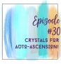 Artwork for Episode 30 - Crystals for Auto-Ascension!