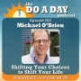 Artwork for 062. Shifting Your Choice to Shift Your Life with Michael O'Brien