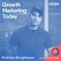 Artwork for GMT034: Why The Best Growth Marketers are Entrepreneurial - Kristian Borghesan