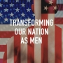 Artwork for Transforming Our Nation As Men