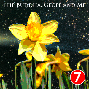 A Buddhist Podcast - The Buddha, Geoff and Me - Chapter 7