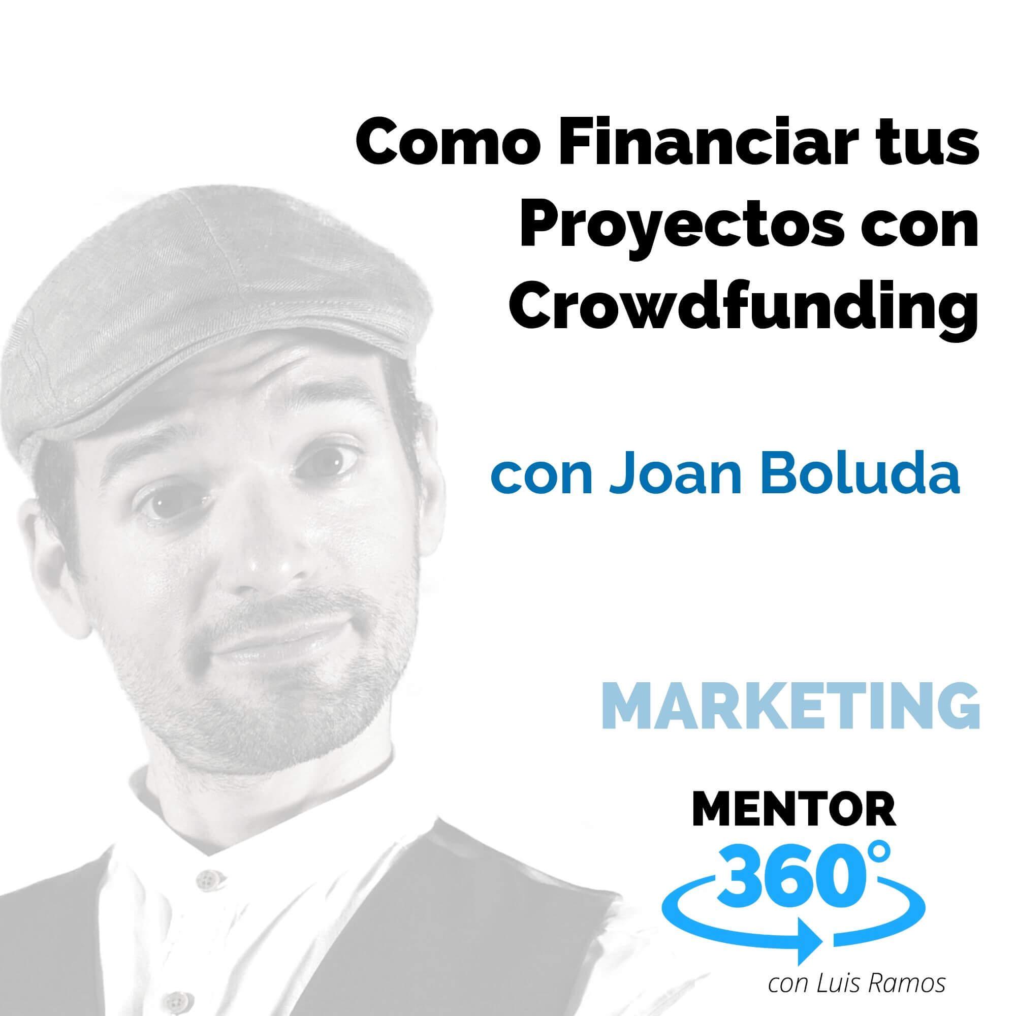 Como Financiar tus Proyectos con Crowdfunding, con Joan Boluda - MARKETING