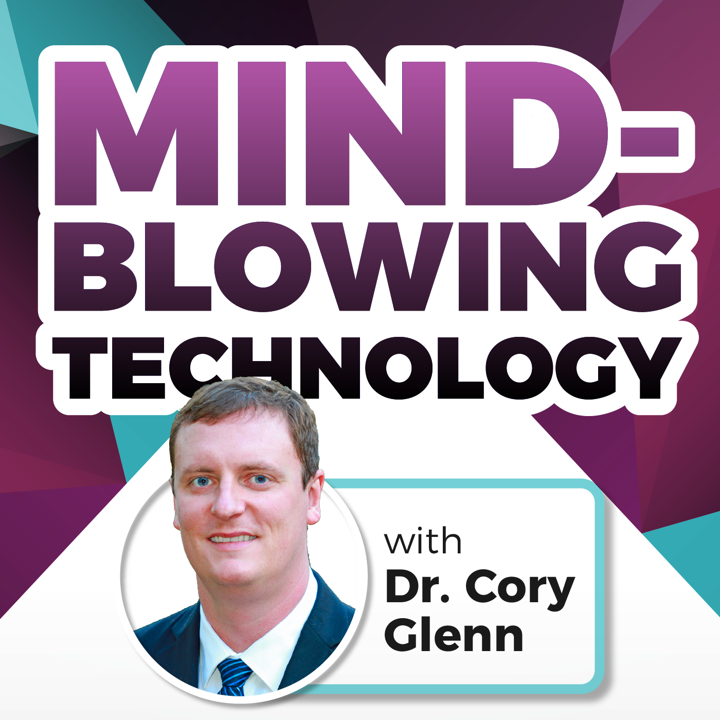 Artwork for DENTISTRY: Mind-Blowing Technology with Dr. Cory Glenn